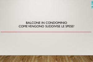 Balcone in condominio: come vengono suddivise le spese?